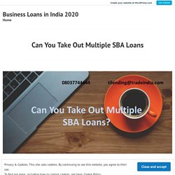 Can You Take Out Multiple SBA Loans – Business Loans in India 2020
