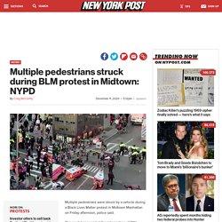 Multiple pedestrians struck during BLM protest in Midtown