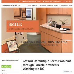 Get Rid Of Multiple Teeth Problems through Porcelain Veneers Washington DC