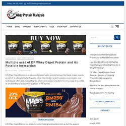 Multiple uses of DP Whey Depot Protein and its Possible Interaction