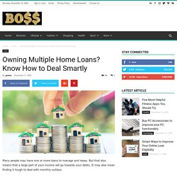 Owning Multiple Home Loans? Know How to Deal Smartly - BosBos: Weekly Top Stories