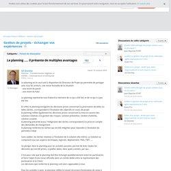 Le planning ..... il présente de multiples avantages - Gestion de projets - échanger vos expériences sur Viadeo.com