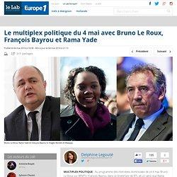 Le multiplex politique du 4 mai avec Bruno Le Roux, François Bayrou et Rama Yade