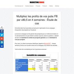 Multipliez les profits de vos pubs FB par x80,5 en 4 semaines : Étude de cas - Marketing Mania