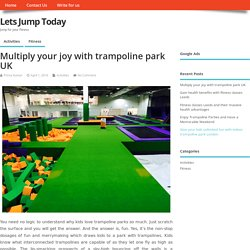 Multiply Your Joy With Trampoline Park UK