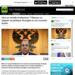 Vers un monde multipolaire ? Moscou va adapter sa politique étrangère à une nouvelle réalité