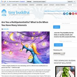 Are You a Multipotentialite? What to Do When You Have Many Interests - Tiny Buddha