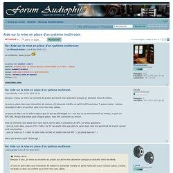 Aide sur la mise en place d'un système multiroom : Musique dématérialisée - Page 3
