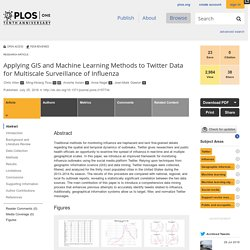 PLOS 25/07/16 Applying GIS and Machine Learning Methods to Twitter Data for Multiscale Surveillance of Influenza