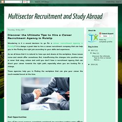 Multisector Recruitment and Study Abroad: Discover the Ultimate Tips to Hire a Career Recruitment Agency in Ruislip
