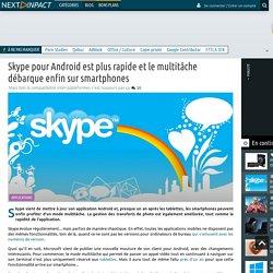 Skype pour Android est plus rapide et le multitâche débarque enfin sur smartphones