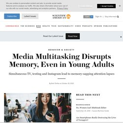 Media Multitasking Disrupts Memory, Even in Young Adults