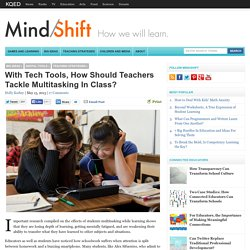 With Tech Tools, How Should Teachers Tackle Multitasking In Class?