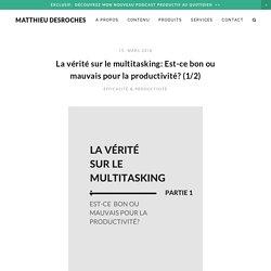 La vérité sur le multitasking: Est-ce bon ou mauvais pour la productivité? (1/2)— Matthieu Desroches