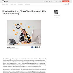 How Multitasking Slows Your Brain & Kills Your Productivity