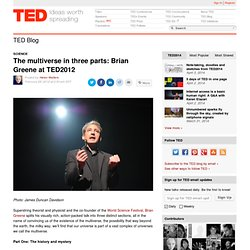 The multiverse in three parts: Brian Greene at TED2012