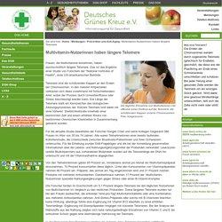 Multivitamin-Nutzerinnen haben längere Telomere : Deutsches Grünes Kreuz für Gesundheit e. V.
