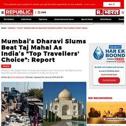 "Mumbai's Dharavi slums beat Taj Mahal as India's ""Top Travellers' Choice"": Report"