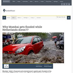 Why Mumbai gets flooded while Netherlands doesn't?