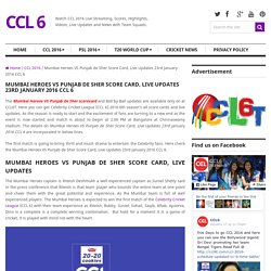 Mumbai Heroes VS Punjab de Sher Score Card, Live Updates 23rd January 2016 CCL 6