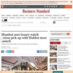 Mumbai sees luxury watch action pick up with Hublot store launch