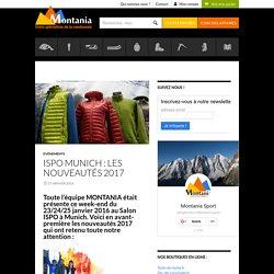 ISPO Munich : Les Nouveautés 2017 - Montania Sport