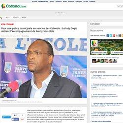 Pour une police municipale au service des Cotonois : L hady Soglo obtient l accompagnement de Rosny-Sous-Bois - aCotonou.com