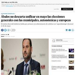 Ábalos no descarta unificar en mayo las elecciones generales con las municipales, autonómicas y europeas