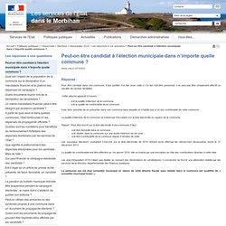 Peut-on être candidat à l'élection municipale dans n'importe quelle commune ? / Les réponses à vos questions / Municipales 2014 / Elections / Citoyenneté / Politiques publiques / Accueil - Les services de l'État dans le Morbihan