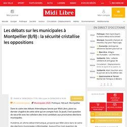 Les débats sur les municipales à Montpellier (8/8) : la sécurité cristallise les oppositions
