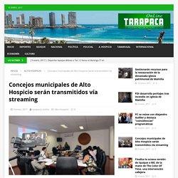 Concejos municipales de Alto Hospicio serán transmitidos vía streaming – Tarapaca Online