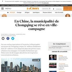 En Chine, la municipalité de Chongqing se rêve en ville-campagne