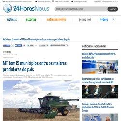 MT tem 19 municípios entre os maiores produtores do país - 24 Horas News