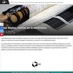 Amor Muñoz, textiles en la electrónica - Arte