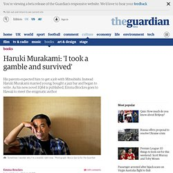 Haruki Murakami: 'I took a gamble and survived'