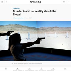 Murder in virtual reality video games should be illegal — Quartz