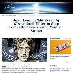 John Lennon 'Murdered by CIA-trained Killer to Stop ex-Beatle Radicalising Youth' - Author