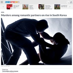 Murders among romantic partners on rise in South Korea, AsiaOne Asia News