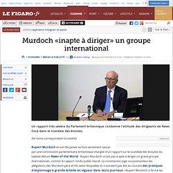 Médias & Publicité : Murdoch «inapte à diriger» un groupe international