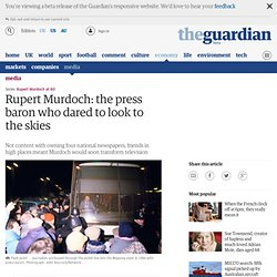 Rupert Murdoch: the press baron who dared to look to the skies