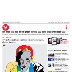 I've got secret files on Murdoch as 'insurance', claims Assange - Press, Media
