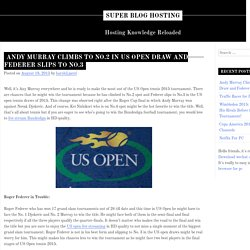 Andy Murray Climbs to No.2 in US Open Draw and Federer Slips to No.3 - Super Blog Hosting