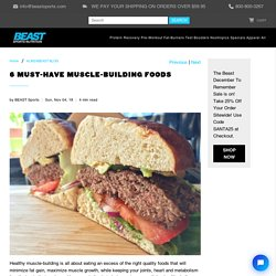 6 Must-Have Muscle-Building Foods - Beast Sports Nutrition