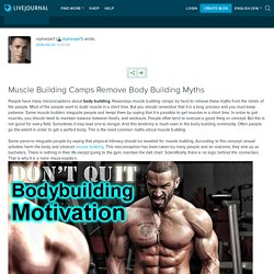 Muscle Building Camps Remove Body Building Myths: royharper1