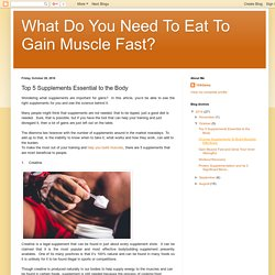 What Do You Need To Eat To Gain Muscle Fast?: Top 5 Supplements Essential to the Body