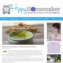 Soothe Your Sore Muscles - DIY Muscle Mender Oil & Salve - TheHippyHomemaker