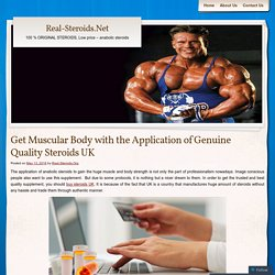 Get Muscular Body with the Application of Genuine Quality Steroids UK