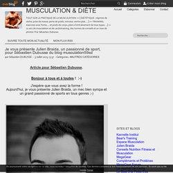 Je vous présente Julien Braida, un passionné de sport, pour Sébastien Dubusse du blog musculation59sd - MUSCULATION & DIÈTE