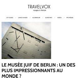 Le musée juif de Berlin : un des plus impressionnants au monde ?