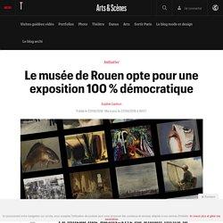 Le musée de Rouen opte pour une exposition 100 % démocratique